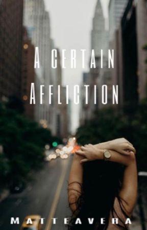 A Certain Affliction  by Matteavera