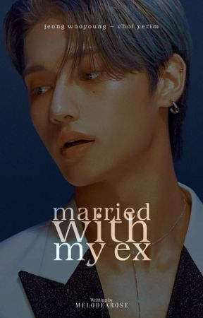 MARRIED WITH MY EX : Jung Wooyoung ✔ by Melodearose
