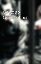 Go go go Graverobber by tattooedcorpse