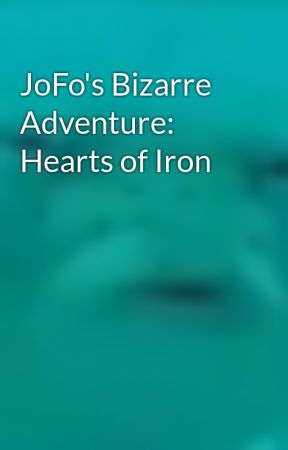 JoFo's Bizarre Adventure: Hearts of Iron by FriedMcFish