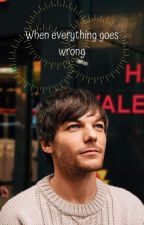 When everything goes wrong (Louis Tomlinson Fiction) by LondonStarbucks