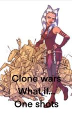 Clone Wars what if one shots  by Confused_grape