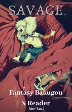 Savage (Fantasy! Bakugou x Reader) by SilentBlueHawk