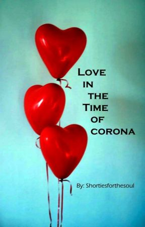Love in the Time of Corona by shortiesforthesoul