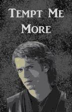 Tempt Me More (Anakin x Reader) by Blue-EyedStarCatcher