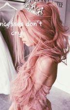 princesses don't cry by Amarismoonbeam