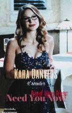 Need you now (Kara Danvers x reader) by BlueAndWhiteConfetti
