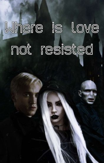 †Where love is not resisted†[]†HP FF†[]†