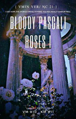 Đọc truyện [VMin Ver/ NC-21] Bloody Pascali Roses I