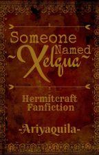 [✔] Someone Named Xelqua (Hermitcraft Fanfiction) by Ariyaquila