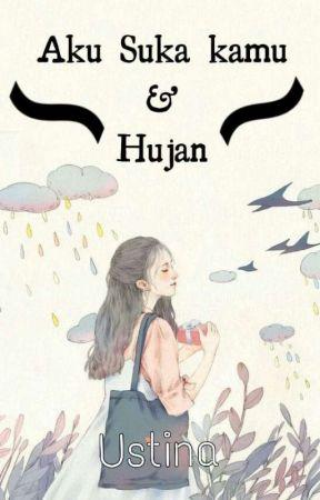 Aku Suka Kamu Dan Hujan by ustina_021
