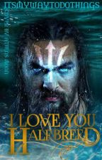 I Love You Half Breed [ Aquaman MxM ] by ItSmYwAyToDoThInGs