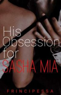 His Obsession for Sasha Mia [COMPLETED][EDITING🖋️]  cover