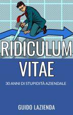 RIDICULUM VITAE by guidolazienda