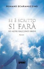Se è scritto si farà ed altri racconti brevi by RomanoScaramuzzino61