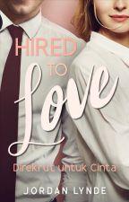 Hired to Love (Direkrut untuk Cinta) oleh JordanLynde