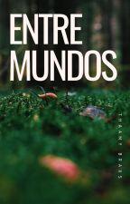 Entre Mundos by thaamybraxs