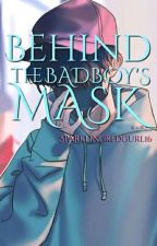 Behind The Badboy's Mask by sparklingredgurl16