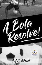 A Bola Resolve [Conto] by Ekvall