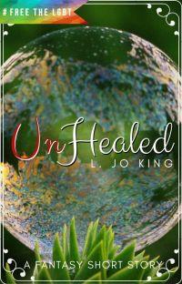 UnHealed--A Fantasy Short Story ✔ cover