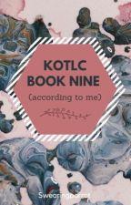 KOTLC BOOK NINE (according to me) by Swearingparrot
