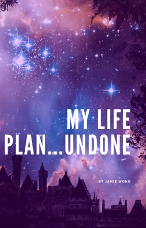 My Life Plan...Undone by jamiemwong