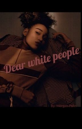 Dear White People (unedited) by Im_right_behind_you