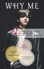Why Me?||Taehyung FF ✔completed✔ by whereismyoppa