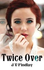Twice Over by JVFindlay