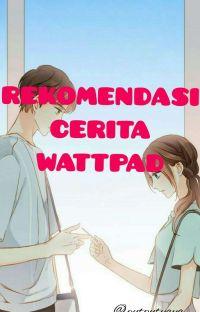 REKOMENDASI CERITA WATTPAD 1 cover