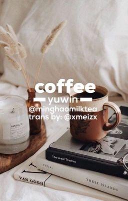 Đọc truyện yuwin - coffee. / trans