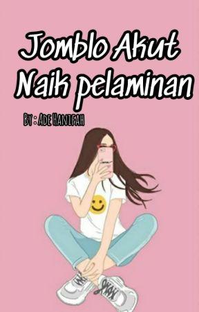Jomblo Akut Naik Pelaminan by AdeHanifah_12