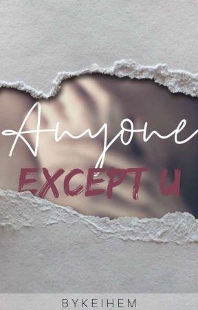 Anyone Except U by BYKEIHEM