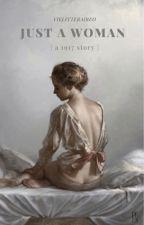 𝐉𝐔𝐒𝐓 𝐀 𝐖𝐎𝐌𝐀𝐍     1917  by vielitteraire0