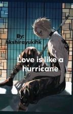 Love Is Like A Hurricane by hkshirayuki
