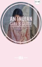An Indian Girl's Guide To Self-Care by theperfectparadox