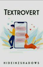 Textrovert  by hideinzshadows