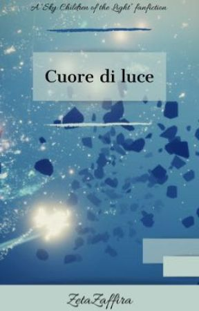 "Cuore di luce {A ""Sky: Children of the Light"" fanfiction} by ZetaZaffira"