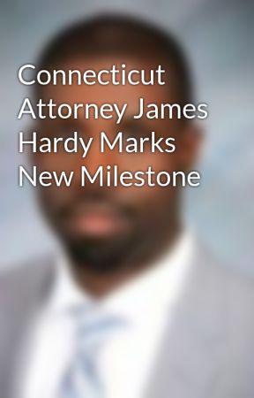 Connecticut Attorney James Hardy Marks New Milestone by JamesHardyAttorney