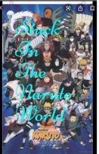 Stuck In The Naruto World (A Naruto Fanfiction) by kaylashears
