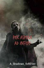 Per Aspera Ad Inferi  by A_Shadows_foREVer