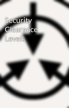 Security Clearance Levels by SCP_Nerd