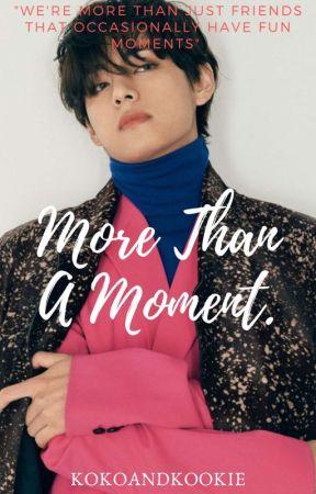 More Than A Moment | Kim Taehyung Fanfiction  by kokoandkookie