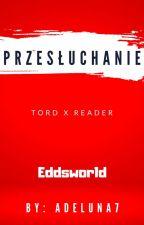 Przesłuchanie | Tord x Reader♀ by adeluna7