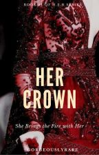 Her Crown | ✔ by GorgeouslyRare