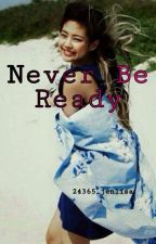 Never Be Ready by 24365_Jenlisa