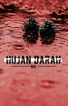 Hujan Darah (PINDAH KE DREAME) by Kal_inside