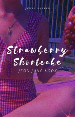 Strawberry Shortcake    Jeon Jungkook (+16)  by JamesParker_24