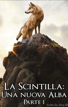La Scintilla: Una nuova alba by Roxy-00