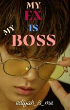 MY EX IS MY BOSS [ON-GOING] by ediyah_is_mef
